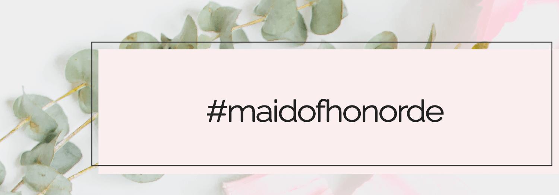 #maidofhonorde